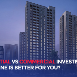RESIDENTIAL VS COMMERCIAL INVESTMENT – WHICH ONE IS BETTER FOR YOU?